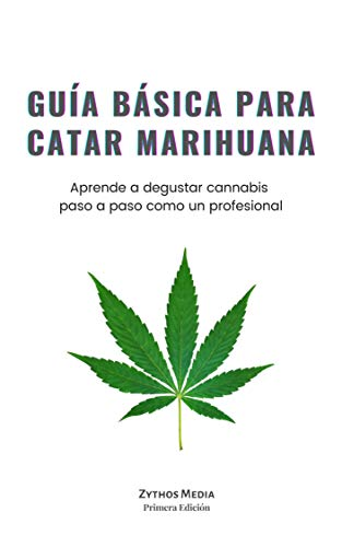 Guía Básica Para Catar Marihuana: Aprende a degustar cannabis paso a paso (Spanish...