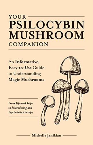 Your Psilocybin Mushroom Companion: An Informative, Easy-to-Use Guide to Understanding...