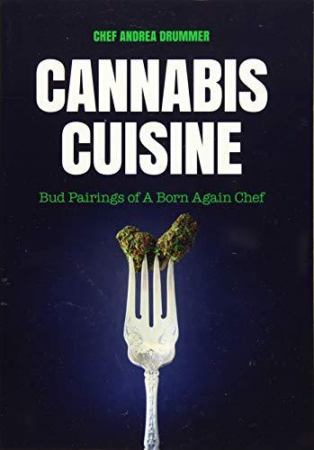 Cannabis Cuisine: Bud Pairings of A Born Again Chef (Cannabis Cookbook or Weed Cookbook,...