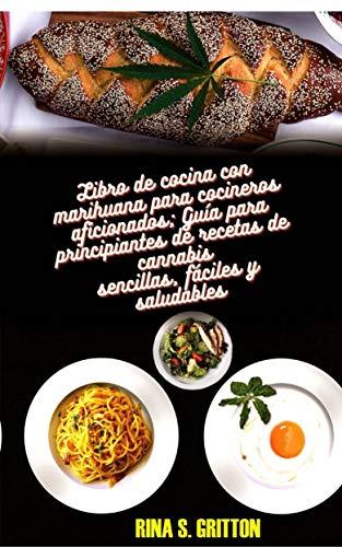 Libro de cocina con marihuana para cocineros aficionados: Guía para principiantes de...