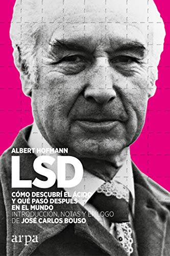 LSD. Cómo descubrí el ácido y qué pasó después en el mundo (Spanish Edition)