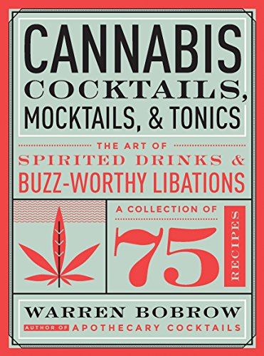 Cannabis Cocktails, Mocktails & Tonics: The Art of Spirited Drinks and Buzz-Worthy...