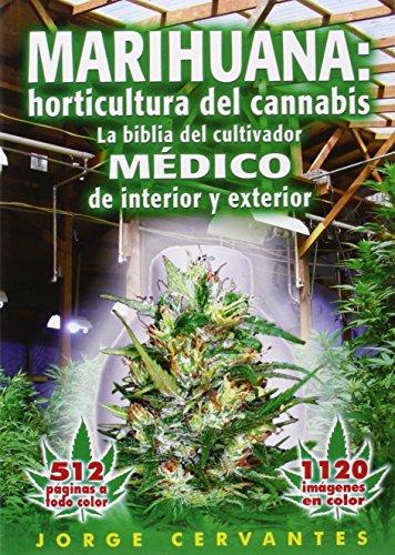 Marihuana: horticultura de cannabis - la biblia del cultivador MEDICO de interior y...